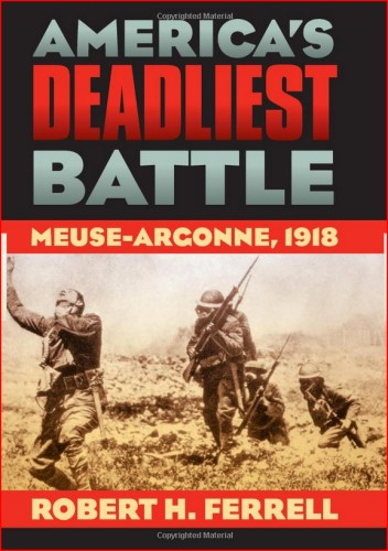 314th Infantry Amazon book America's Deadliest Battle: Meuse-Argonne, 1918 by Robert H. Ferrell ISBN 0700614990